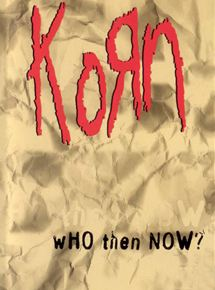 Korn : Who Then Now ?