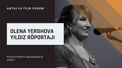 Olena Yershova Yıldız 'Antalya Film Forum'a Dair Sorularımızı Yanıtladı